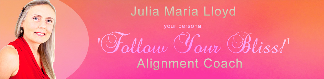 Julia Maria Lloyd, your personal 'Follow Your Bliss' Alignment Coach